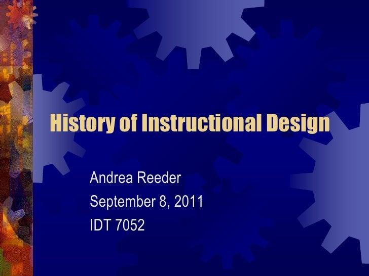 History of Instructional Design<br />Andrea Reeder<br />September 8, 2011<br />IDT 7052<br />