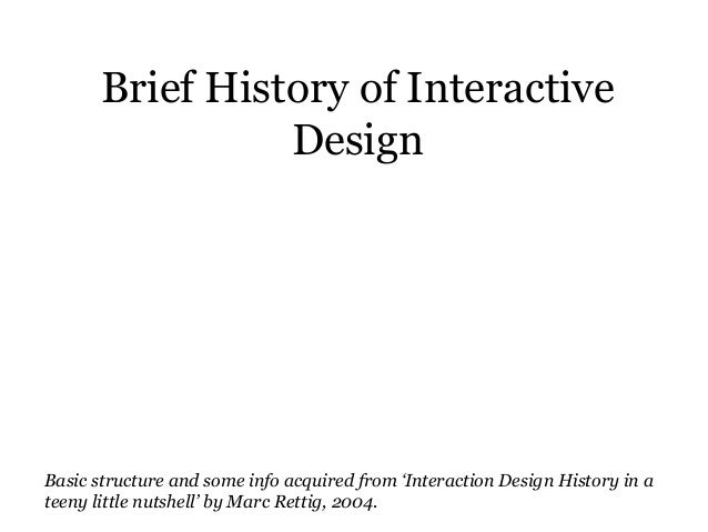 Brief History of Interactive Design Basic structure and some info acquired from 'Interaction Design History in a teeny lit...