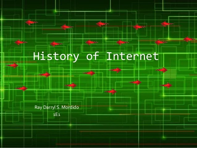 History of Internet  Ray Darryl S. Mordido 1E1