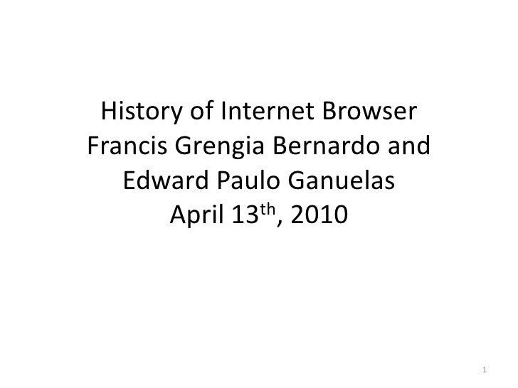 History of Internet BrowserFrancis Grengia Bernardo and Edward Paulo GanuelasApril 13th, 2010<br />1<br />