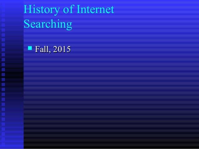 History of Internet Searching  Fall, 2015Fall, 2015