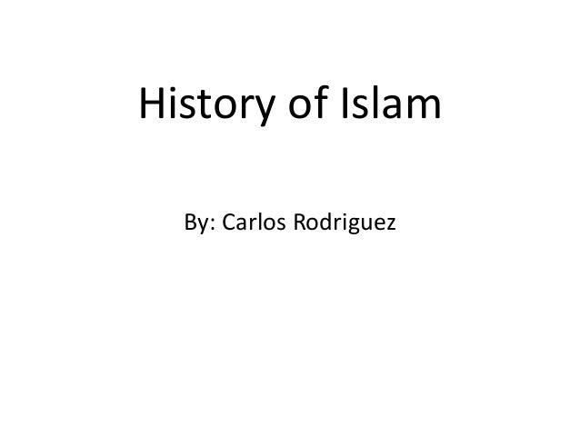 History of Islam By: Carlos Rodriguez