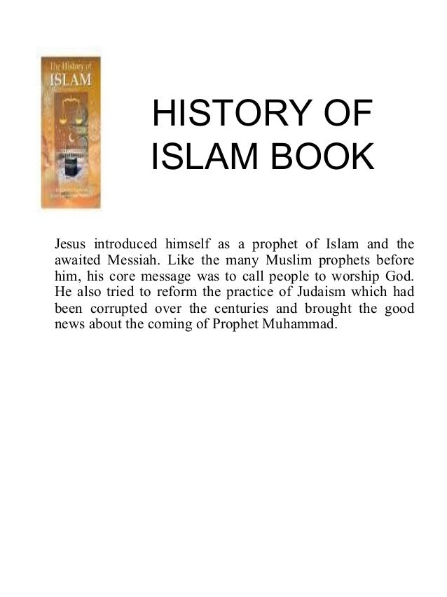 HISTORY OF ISLAM BOOK Jesus introduced himself as a prophet of Islam and the awaited Messiah. Like the many Muslim prophet...
