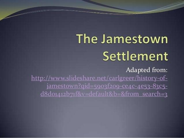 Adapted from: http://www.slideshare.net/carlgreer/history-of- jamestown?qid=5903f209-ce4c-4e53-83c5- d8d01412b71f&v=defaul...