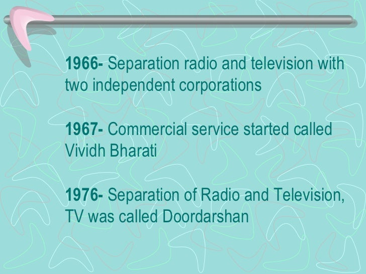 1966-  Separation radio and television with two independent corporations 1967-  Commercial service started called Vividh B...