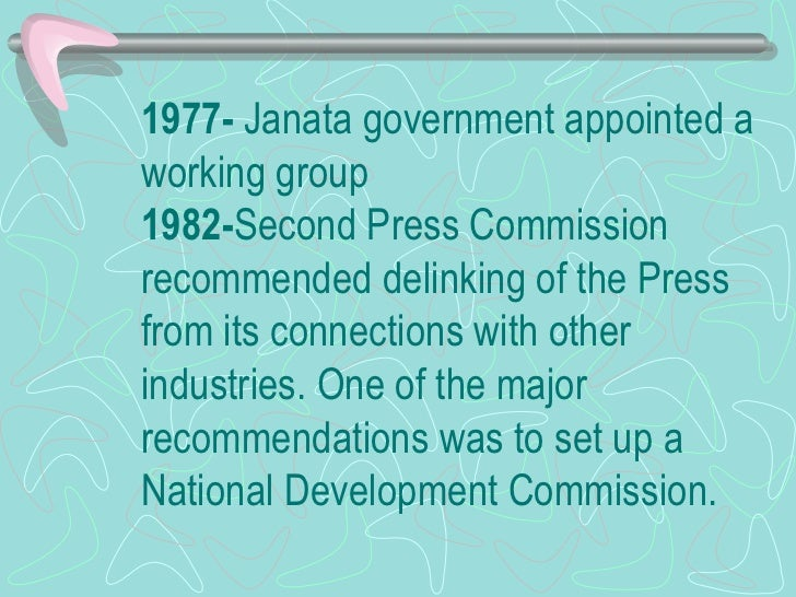 1977-  Janata government appointed a working group 1982- Second Press Commission recommended delinking of the Press from i...