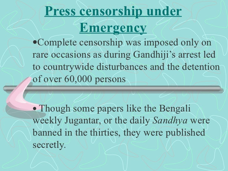 Press censorship under Emergency  Complete censorship was imposed only on rare occasions as during Gandhiji's arrest led ...