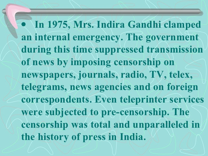   In 1975, Mrs. Indira Gandhi clamped an internal emergency. The government during this time suppressed transmission o...