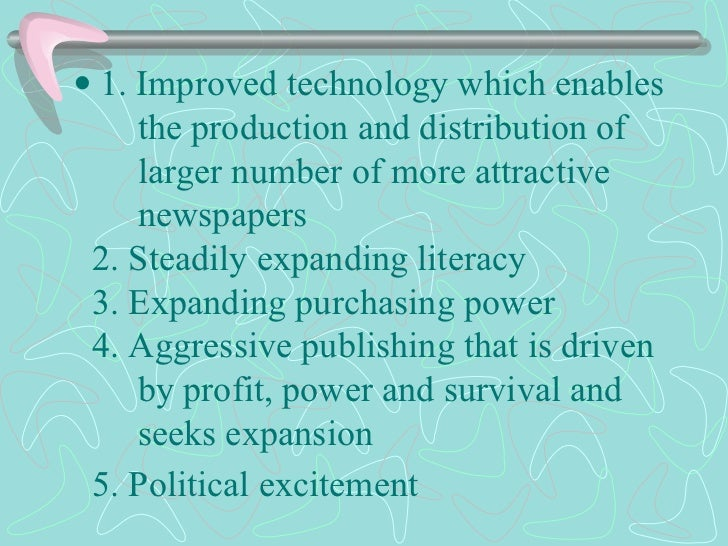   1. Improved technology which enables   the production and distribution of   larger number of more attractive   newspap...