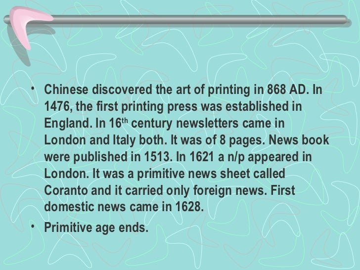 <ul><li>Chinese discovered the art of printing in 868 AD. In 1476, the first printing press was established in England. In...