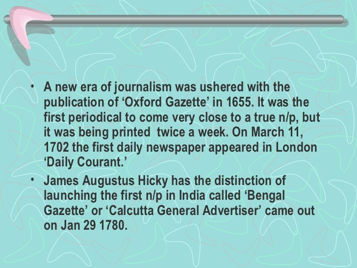 <ul><li>A new era of journalism was ushered with the publication of 'Oxford Gazette' in 1655. It was the first periodical ...