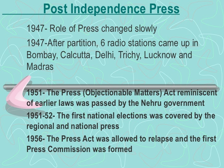 Post Independence Press 1947- Role of Press changed slowly 1947-After partition, 6 radio stations came up in Bombay, Calcu...