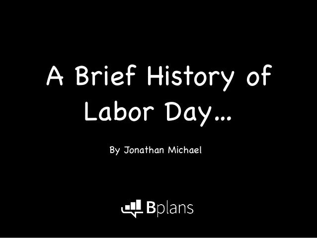 A Brief History of  Labor Day…  By Jonathan Michael