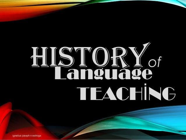 TEACH NGİ ignatius joseph n estroga Historyof Language
