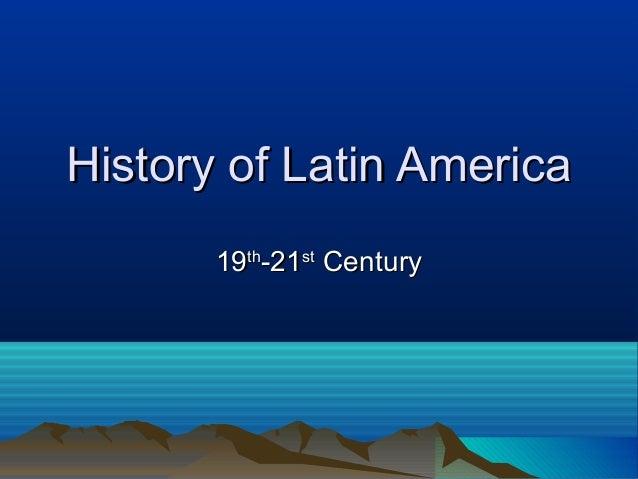 History of Latin AmericaHistory of Latin America 1919thth -21-21stst CenturyCentury