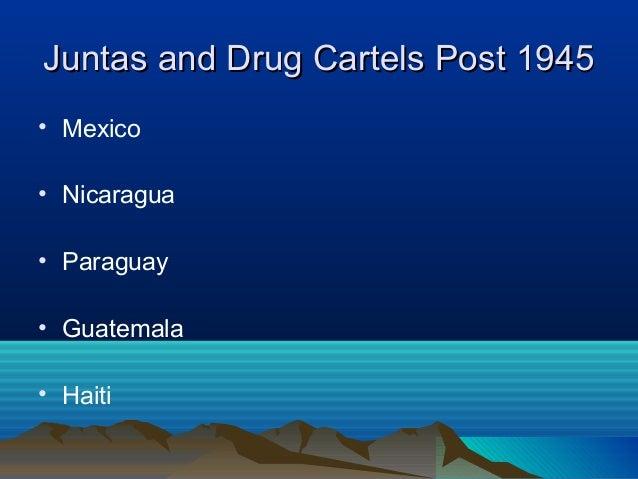 Juntas and Drug Cartels Post 1945Juntas and Drug Cartels Post 1945 • Mexico • Nicaragua • Paraguay • Guatemala • Haiti