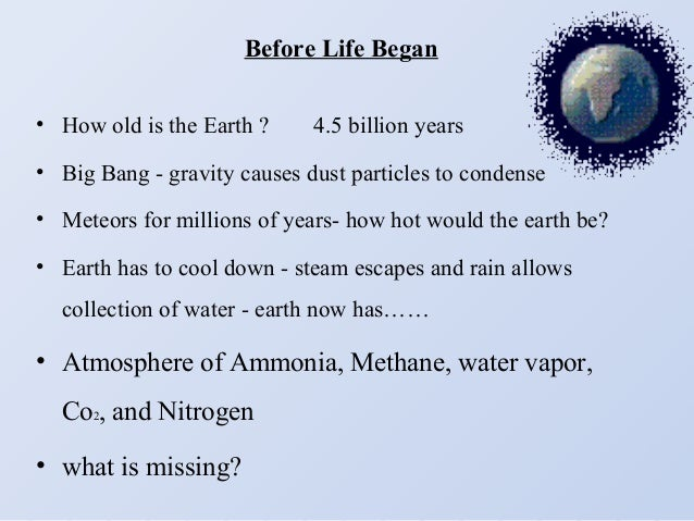 history of life on earth And a debate has broken out about how life's chirality got started: is it the product  of the chemical environment of the early earth, or did life.