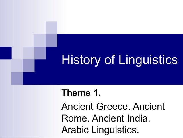 History of Linguistics Theme 1.  Ancient Greece. Ancient Rome. Ancient India. Arabic Linguistics.