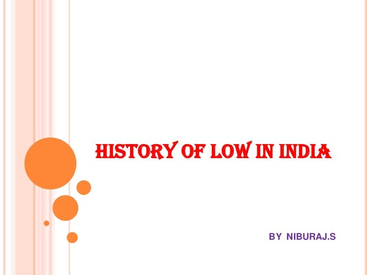 HISTORY OF LOW IN INDIA                BY NIBURAJ.S