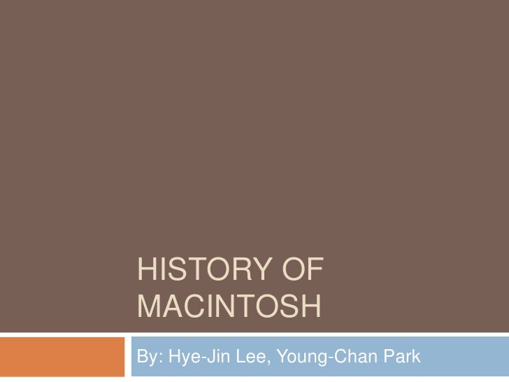 History of Macintosh<br />By: Hye-Jin Lee, Young-Chan Park<br />