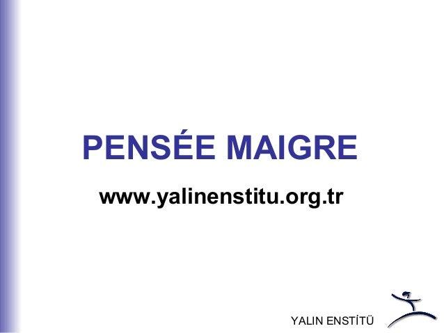 YALIN ENSTİTÜ PENSÉE MAIGRE www.yalinenstitu.org.tr