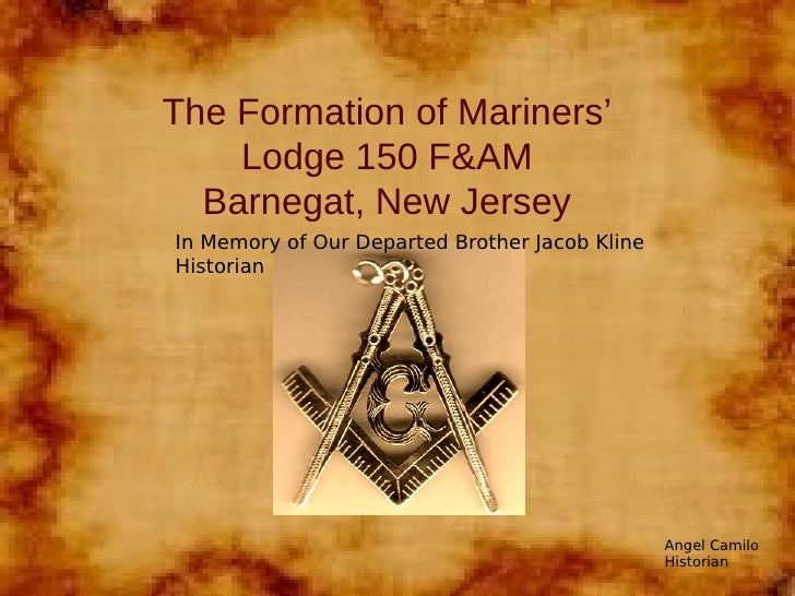 The Formation of Mariners'    Lodge 150 F&AM  Barnegat, New JerseyIn Memory of Our Departed Brother Jacob KlineHistorian  ...