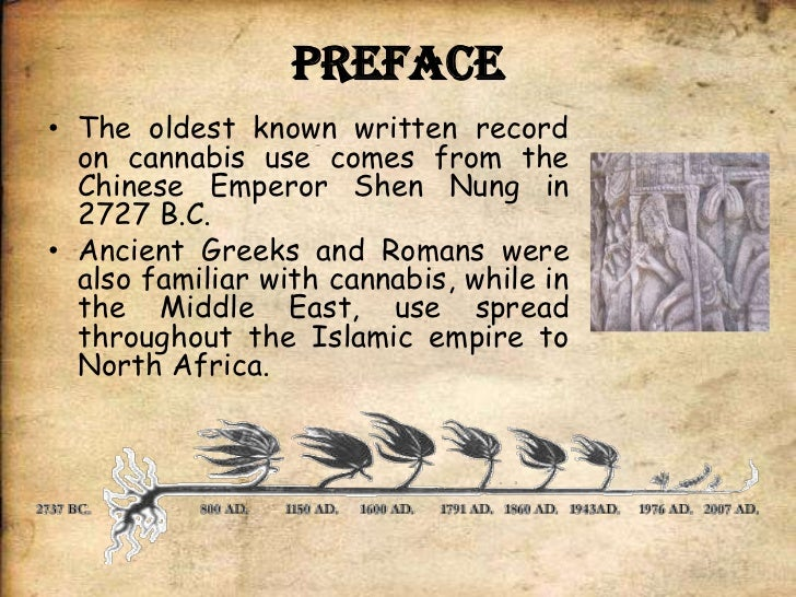 the historical use of marijuana in china in 2727 bc 2727 bc first recorded use of cannabis as medicine in chinese  700-600 bc  the zoroastrian zend-avesta, an ancient persian religious text of several.