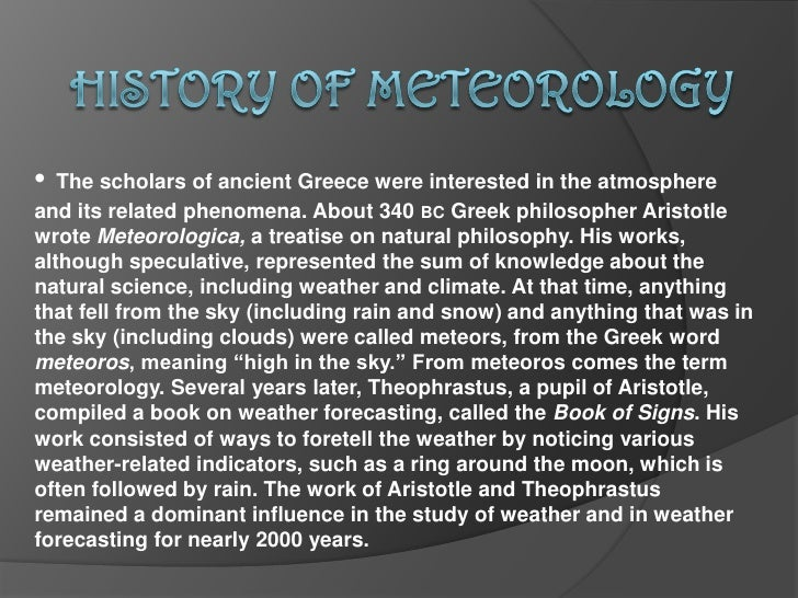 HISTORY OF METEOROLOGY<br />•Thescholarsofancient Greece were interested in the atmosphere      and its related phenome...