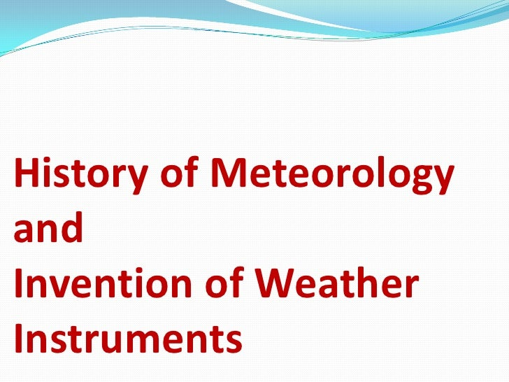 History of Meteorology and Invention of Weather Instruments <br />