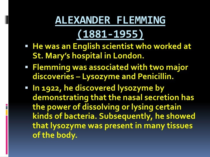 ALEXANDER FLEMMING (1881-1955)<br />He was an English scientist who worked at St. Mary's hospital in London. <br />Flemmin...