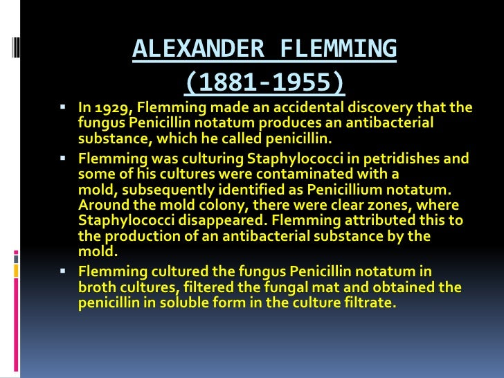 ALEXANDER FLEMMING (1881-1955)<br />In 1929, Flemming made an accidental discovery that the fungus Penicillin notatum prod...