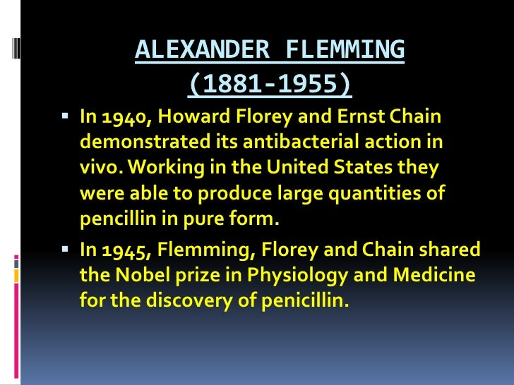 ALEXANDER FLEMMING (1881-1955)<br />In 1940, Howard Florey and Ernst Chain demonstrated its antibacterial action in vivo. ...