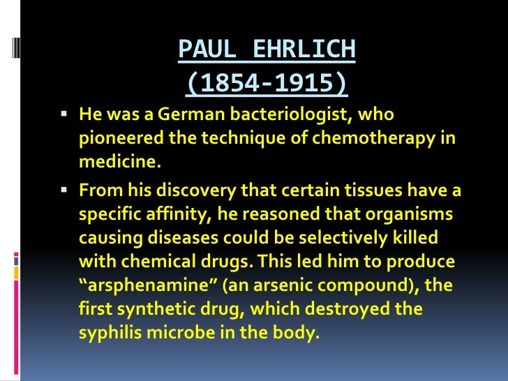 PAUL EHRLICH (1854-1915) <br />He was a German bacteriologist, who pioneered the technique of chemotherapy in medicine. <b...