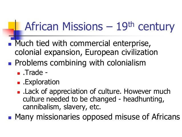 a brief history of european missionaries in africa in the 19th century This paper will examine the impact of 19th century european  impact of 19th century european colonialism history  nineteenth century many parts of africa,.