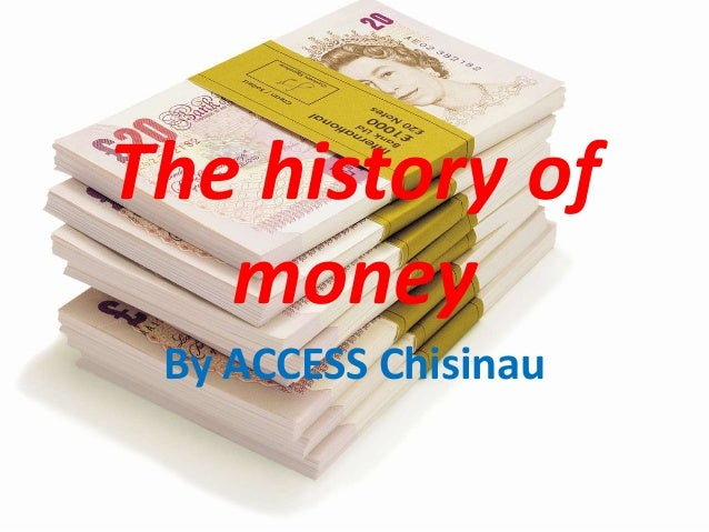 The history of money By ACCESS Chisinau
