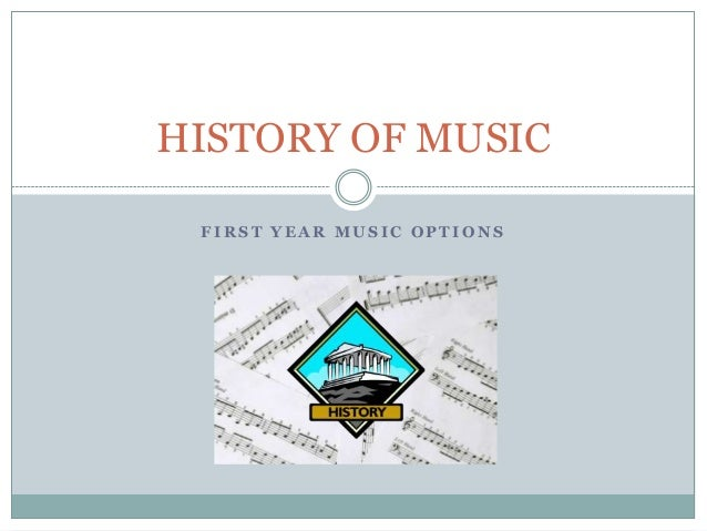 HISTORY OF MUSIC FIRST YEAR MUSIC OPTIONS