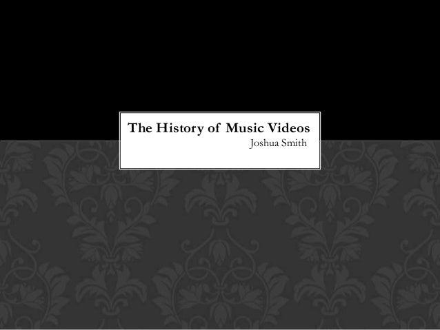 The History of Music Videos Joshua Smith