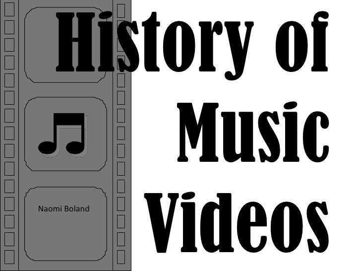 History of Music Videos<br />Naomi Boland <br />