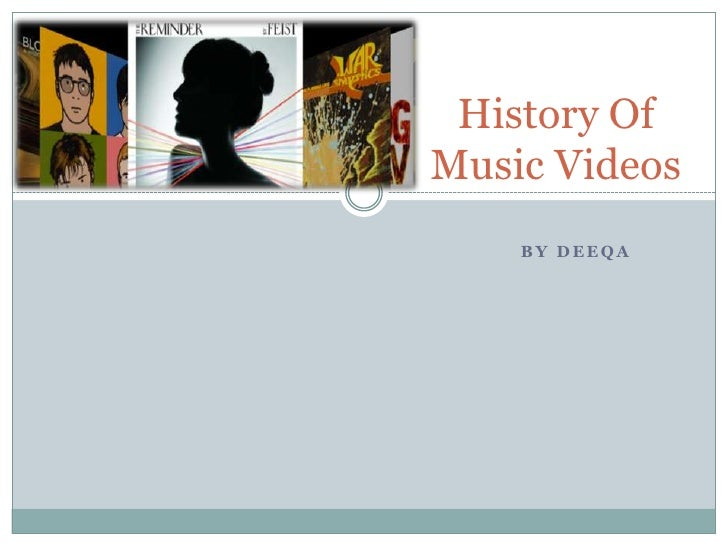 History OfMusic Videos    BY DEEQA