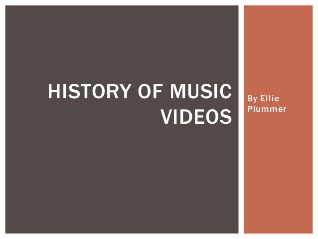 By Ellie Plummer HISTORY OF MUSIC VIDEOS