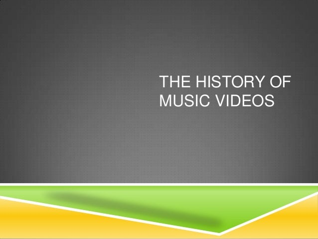 THE HISTORY OF MUSIC VIDEOS