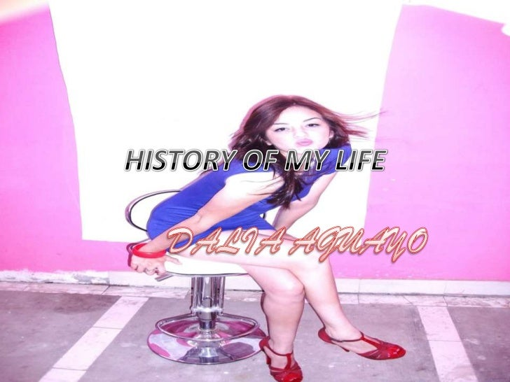 HISTORY OF MY LIFE <br />DALIA AGUAYO <br />