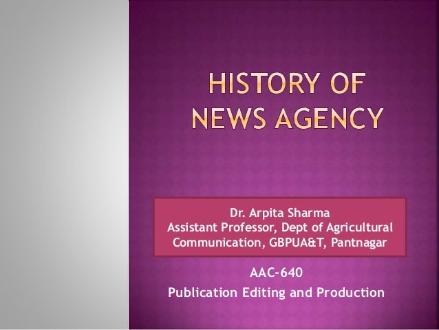 AAC-640 Publication Editing and Production Dr. Arpita Sharma Assistant Professor, Dept of Agricultural Communication, GBPU...