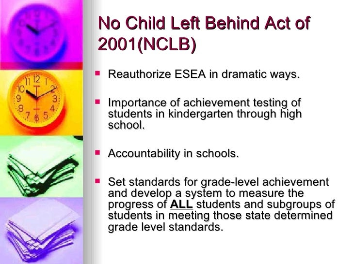 no child left behind act 2001 essay On january 8, 2002, president bush signed into law the no child left behind act of 2001 (nclb) this law represents his education reform plan and contains changes to the elementary and secondary education act (esea) since it was enacted in 1965 it is asking america's schools to describe their.