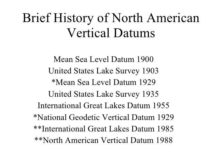 Brief History of North American Vertical Datums Mean Sea Level Datum 1900 United States Lake Survey 1903 *Mean Sea Level D...