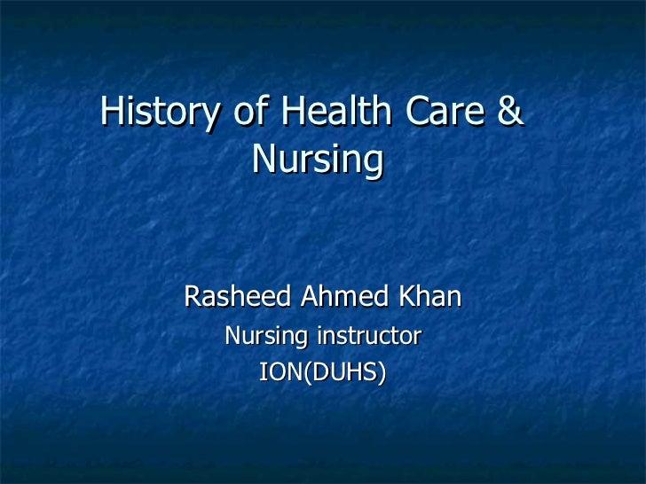 History of Health Care &  Nursing Rasheed Ahmed Khan Nursing instructor ION(DUHS)