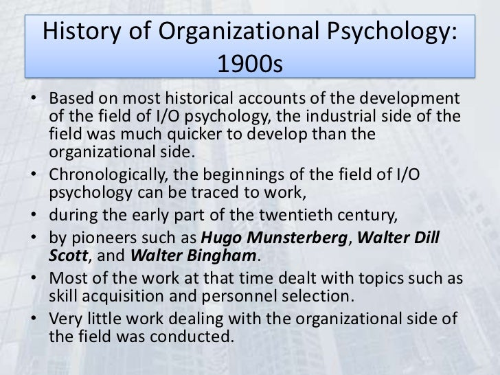 definition and history of industrial psychology The industrial-organizational psychologist 61 history of i-o psychology in south africa industrial psychology2 has a long and dynamic history in south africa the contribution of south african psychologists to the world of work can be.