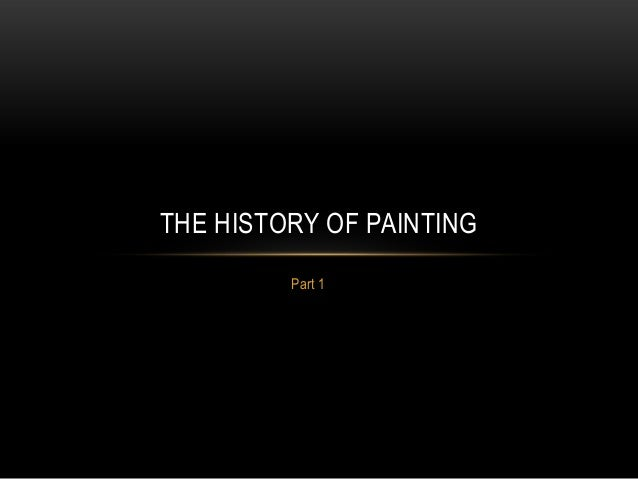 Part 1 THE HISTORY OF PAINTING