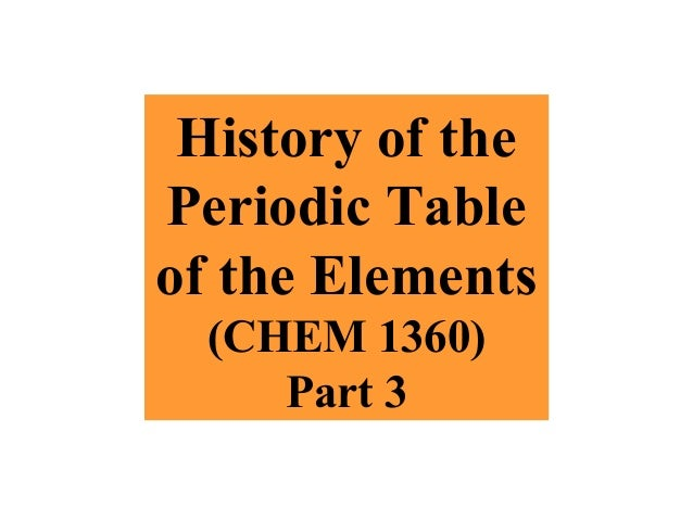 History of periodic table part 3 copy history of the periodic table of the elements chem 1360 part 3 urtaz Choice Image