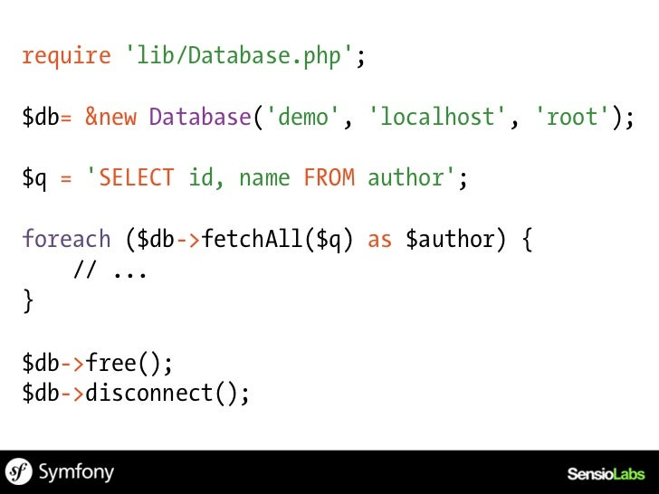require lib/Database.php;$db= &new Database(demo, localhost, root);$q = SELECT id, name FROM author WHERE id = 1;$author =...